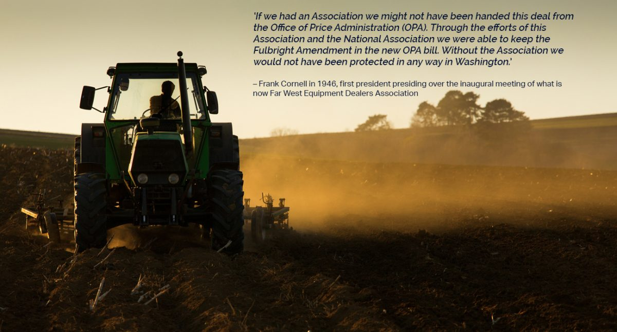Quote from Frank Cornell, first president presiding over what is now the Far West Equipment Dealers Association